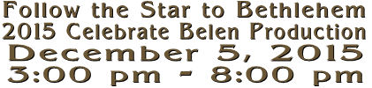 Follow the Star to Bethlehem 2015 Celebrate Belen Production December 5, 2015 3:00 pm - 8:00 pm