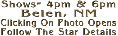 Shows- 4pm & 6pm Belen, NM Clicking On Photo Opens Follow The Star Details